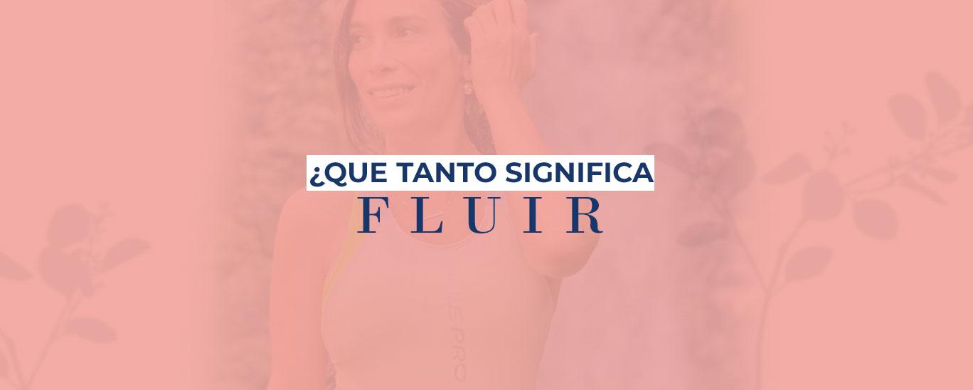 ¿Qué tanto significa Fluir?